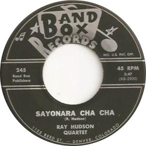Band Box 245 - Hudson Quarter, Ray - Sayonara Cha Chas