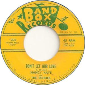 Band Box 305 - Kaye, Nancy & Echoes - Don't Let Our Love