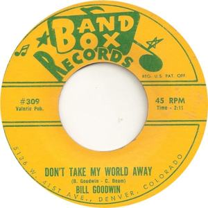 Band Box 309 - Goodwin, Bill - Don't Take My World Away