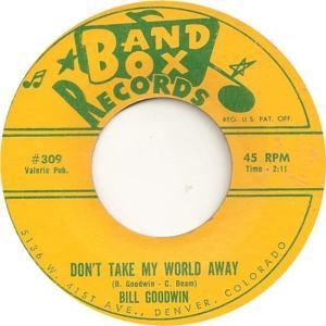 Band Box 309 - Goodwin, Bill - Don't Take My World Away