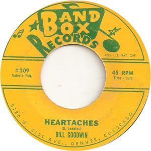 Band Box 309 - Goodwin, Bill - Heartaches
