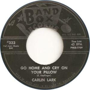 Band Box 333 - Lark, Carlin - Go Home and Cry On Your Pillow