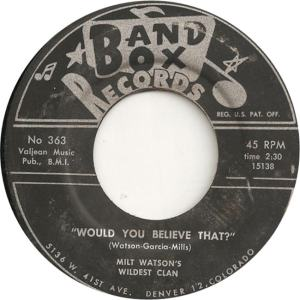 Band Box 363 - Milt Watson's Wildest Clan - Would You Believe That