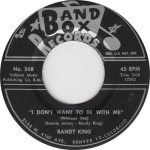 Band Box 368 C - King, Randy - I Don't Want To Be With Me