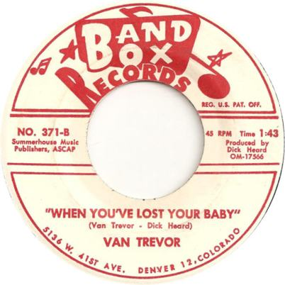 Band Box 371 - Trevor, Van - When You've Lost Your Baby