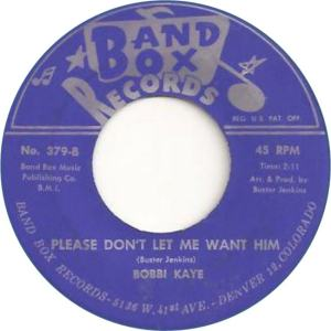 Band Box 379 - Kaye, Bobbi - Please Don't Let Me Want Him