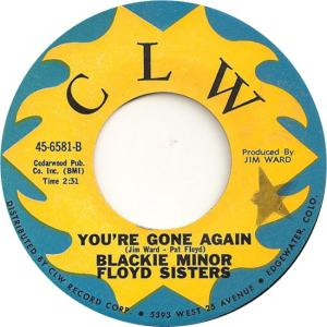 CLW 6581 - Minor, Blackie & Floyd Sisters - You're Gone Again