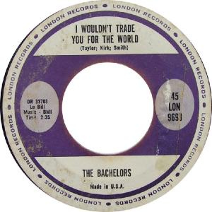 Bachelors - London 9693 - I Wouldn't Trade You For the World