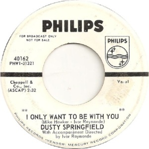 Springfield, Dusty - Philips 40162 DJ - I Only Want to Be With You