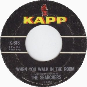 the-searchers-when-you-walk-in-the-room-kapp[1]