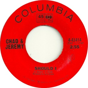 CHAD & JEREMY - SHOULD I