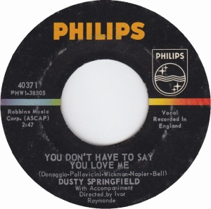 SPRINGFIELD DUSTY - YOU DONT HAVE TO SAY