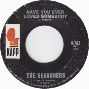 the-searchers-have-you-ever-loved-somebody-kapp