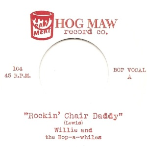 HOG MAW 104 - WILLIE & BOP A WHILES - A