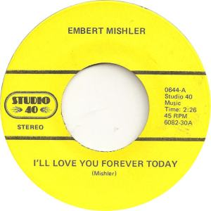 Studio 40 644 - Mishler, Embert - I'll Love You Forever Today